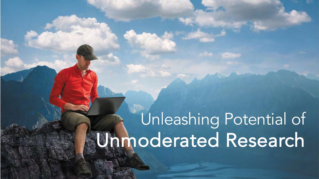 Unleashing Potential of Unmoderated Research