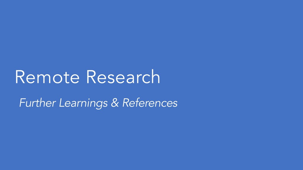 Remote Research Further Learnings & References
