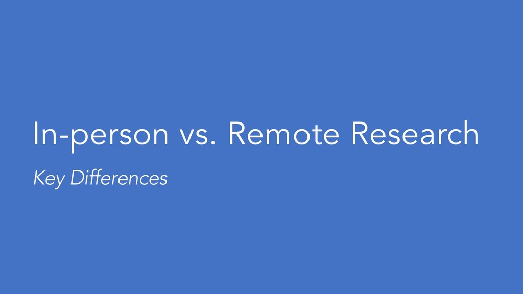 In-person vs. Remote Research Key Differences