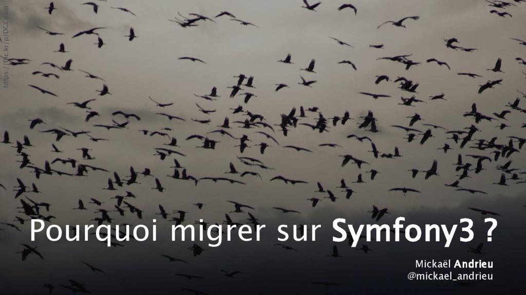 Pourquoi migrer sur Symfony3 ? Mickaël Andrieu ...