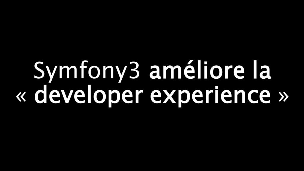 Symfony3 améliore la « developer experience »