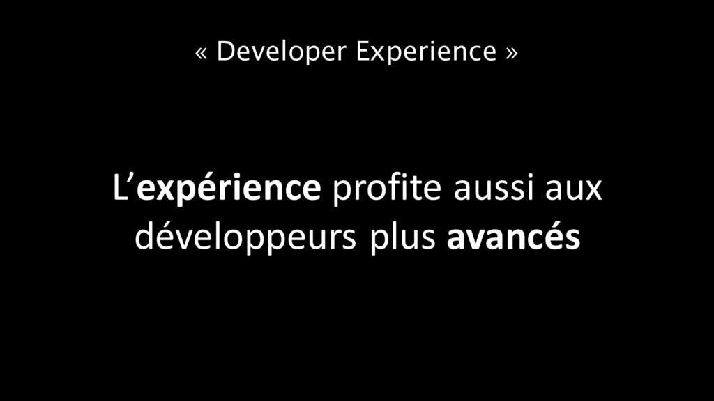 « Developer Experience » L'expérience profite a...