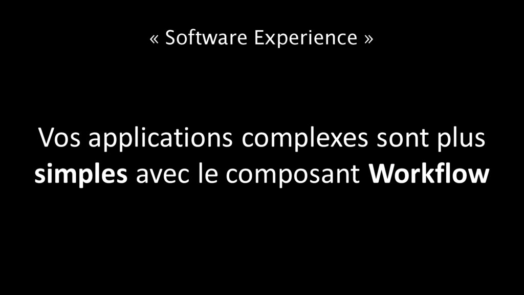 « Software Experience » Vos applications comple...