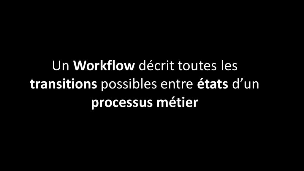 Un Workflow décrit toutes les transitions possi...