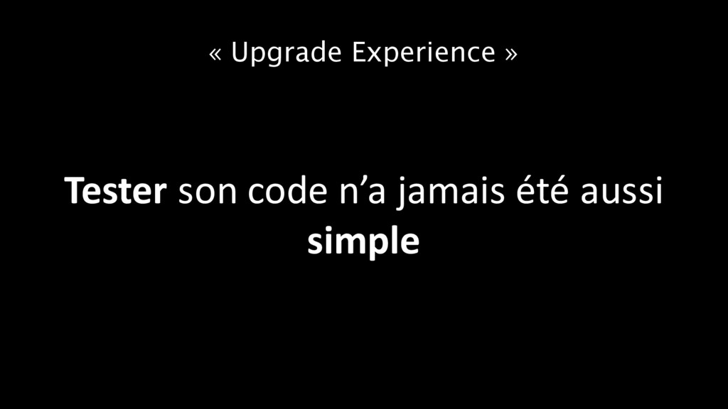 « Upgrade Experience » Tester son code n'a jama...