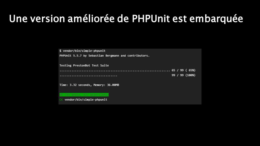 Une version améliorée de PHPUnit est embarquée