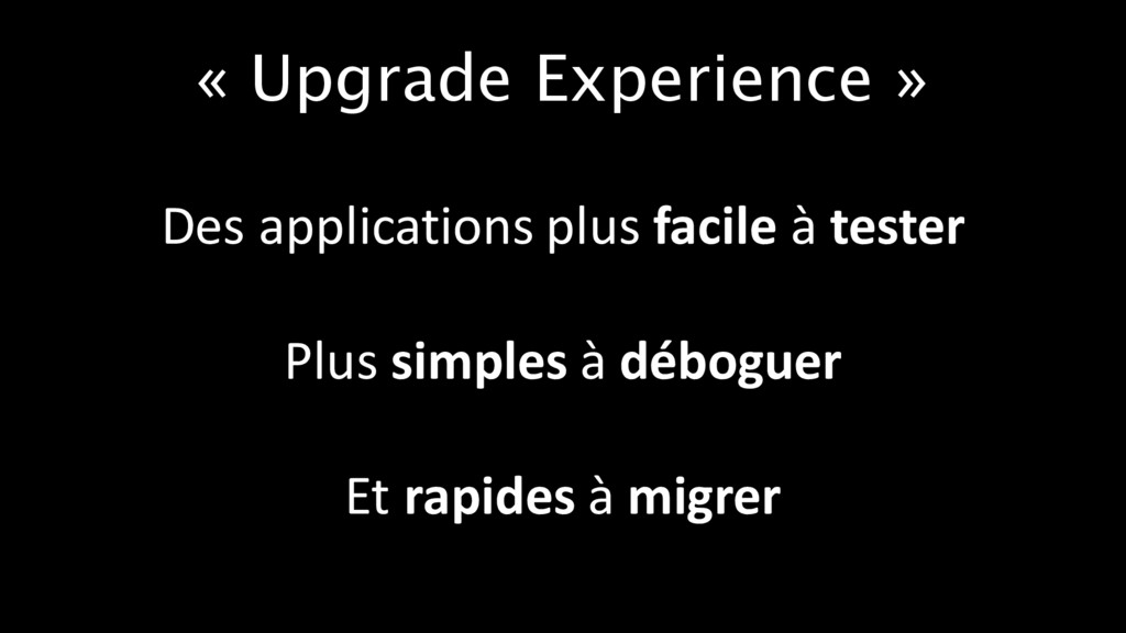 « Upgrade Experience » Des applications plus fa...