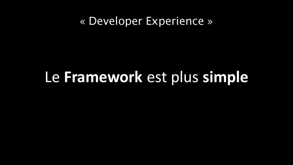« Developer Experience » Le Framework est plus ...