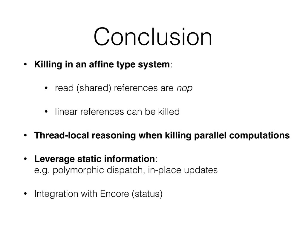 Conclusion • Killing in an affine type system: •...
