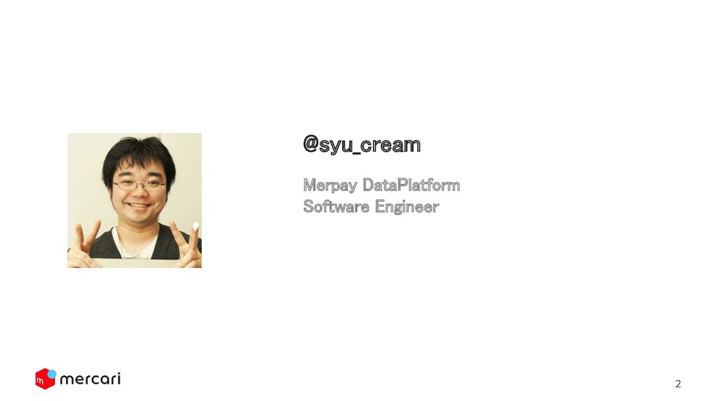 2 Merpay DataPlatform Software Engineer @syu_...