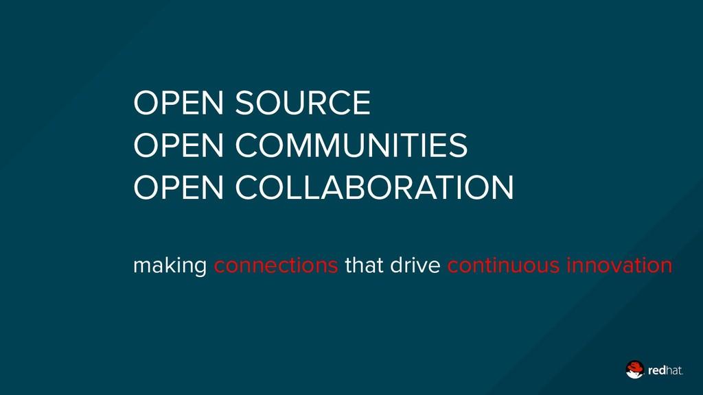 OPEN SOURCE OPEN COMMUNITIES OPEN COLLABORATION...
