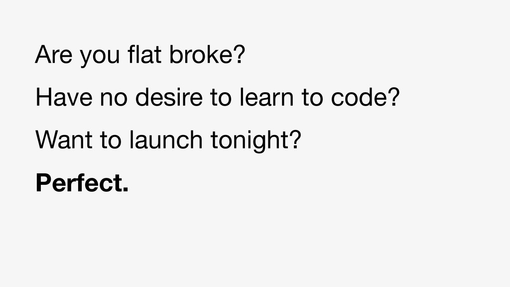 Are you flat broke? Have no desire to learn to c...