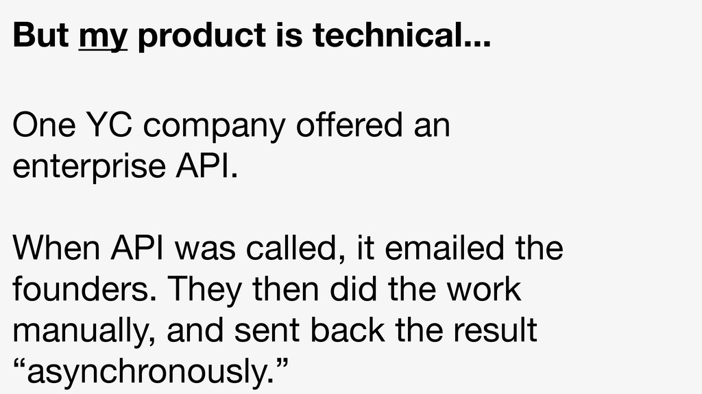 But my product is technical... One YC company o...