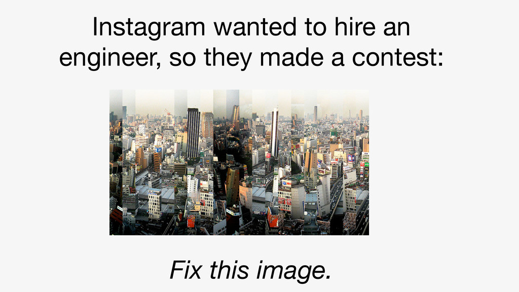 Instagram wanted to hire an engineer, so they m...