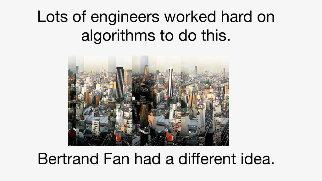 Lots of engineers worked hard on algorithms to ...