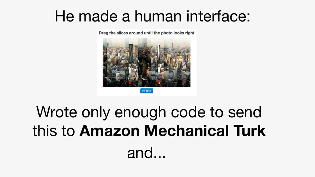 He made a human interface: Wrote only enough co...