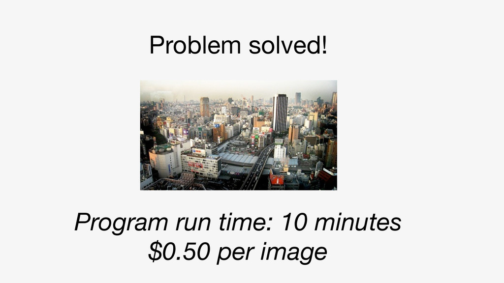 Problem solved! Program run time: 10 minutes $0...