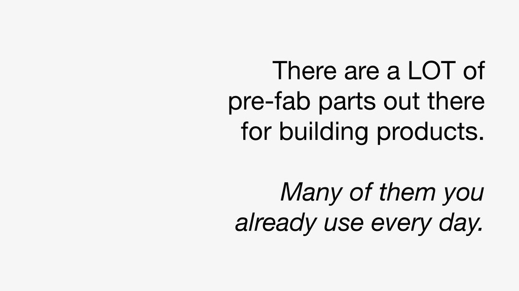 There are a LOT of pre-fab parts out there for ...