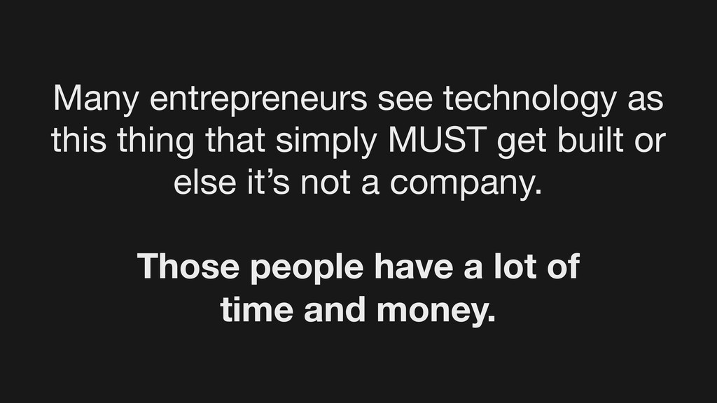 Many entrepreneurs see technology as this thing...