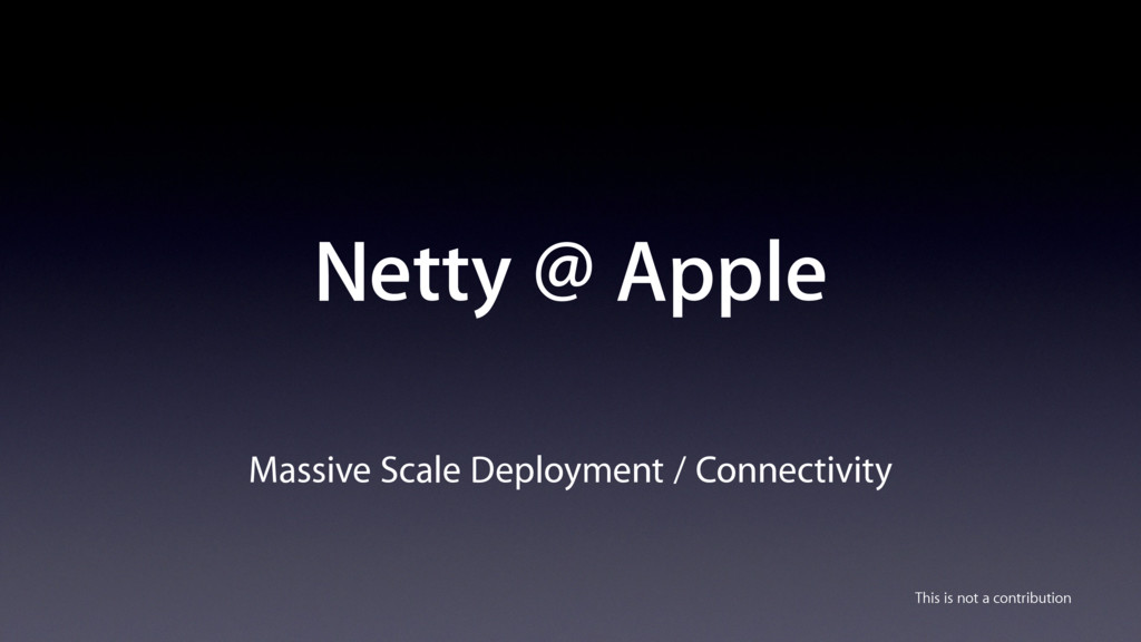 Netty @ Apple Massive Scale Deployment / Connec...