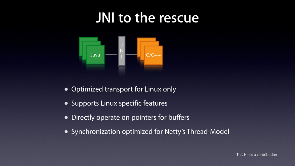 JNI to the rescue Optimized transport for Linux...