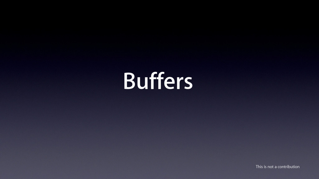 Buffers This is not a contribution