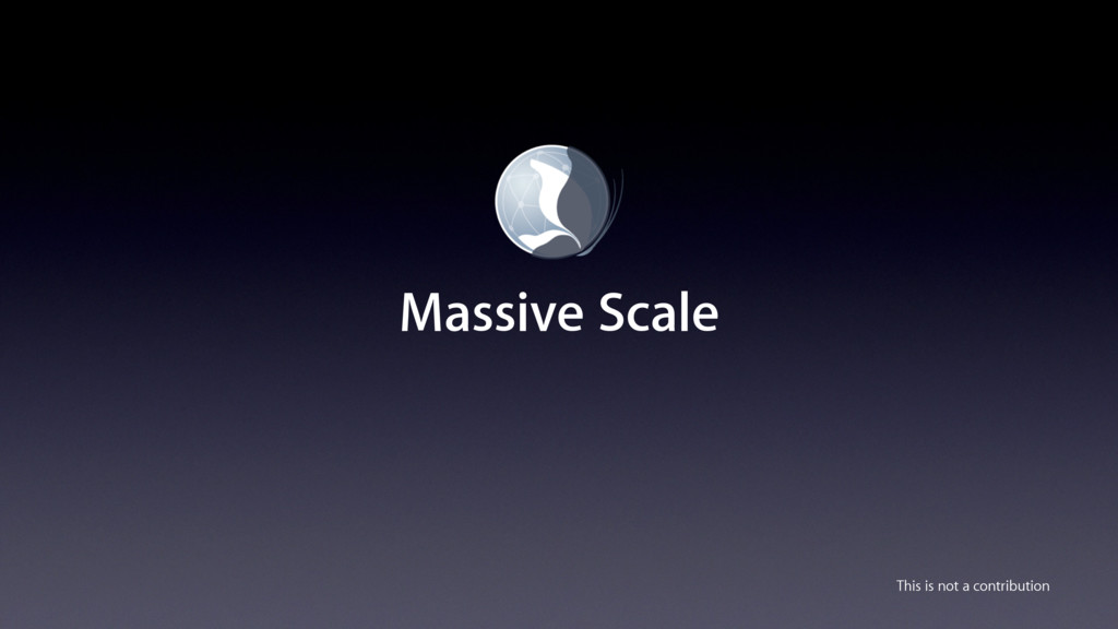 Massive Scale This is not a contribution