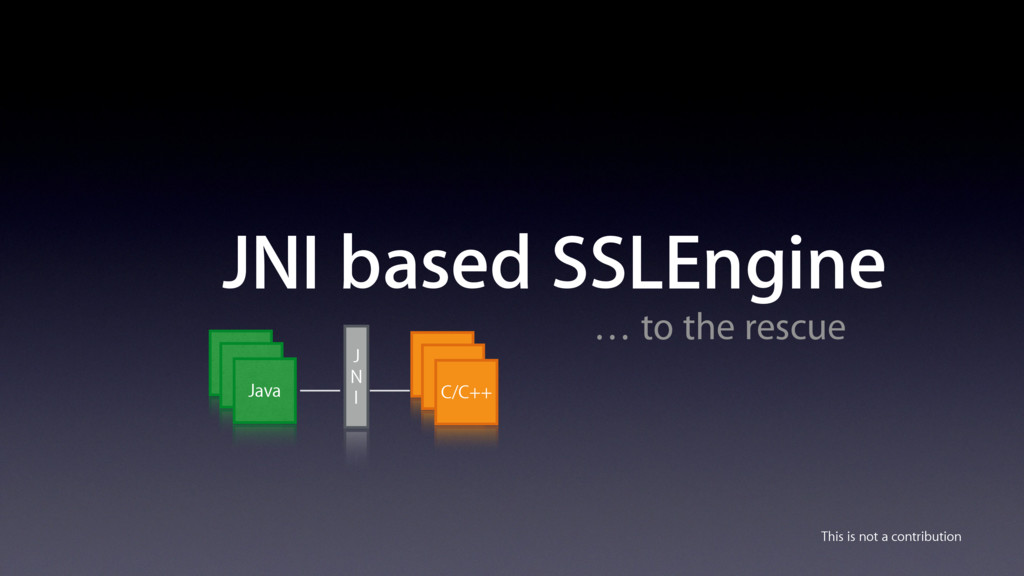 JNI based SSLEngine … to the rescue This is not...