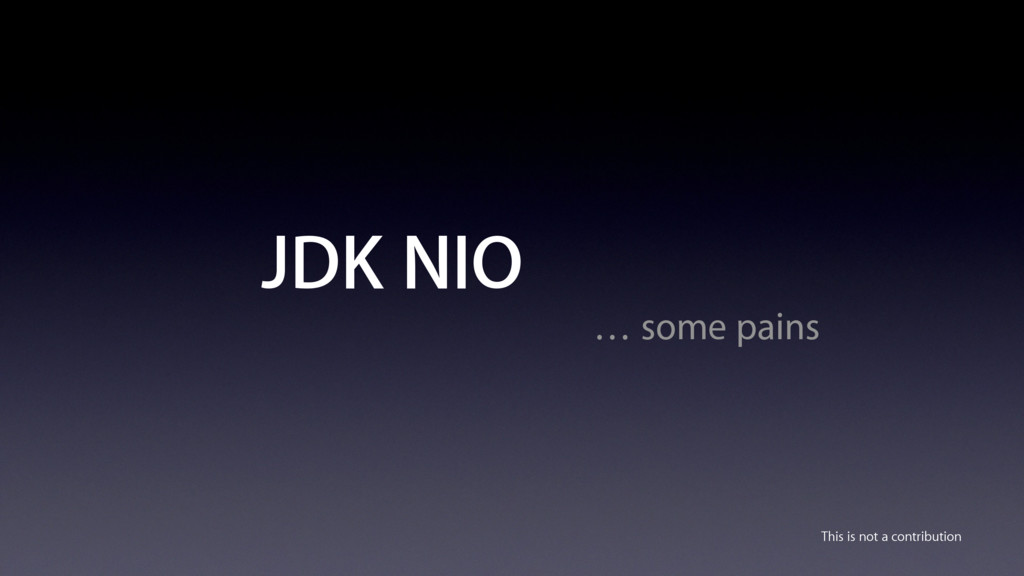 JDK NIO … some pains This is not a contribution