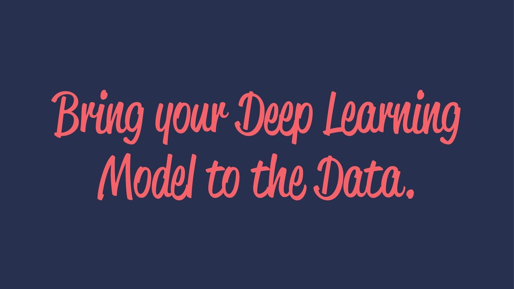 Bring your Deep Learning Model to the Data.