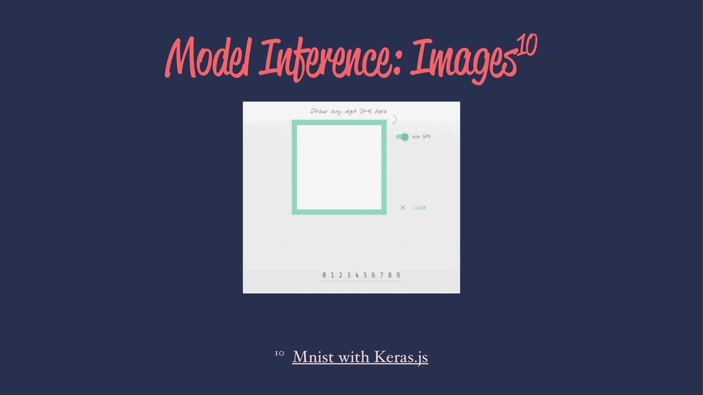 Model Inference: Images10 10 Mnist with Keras.js