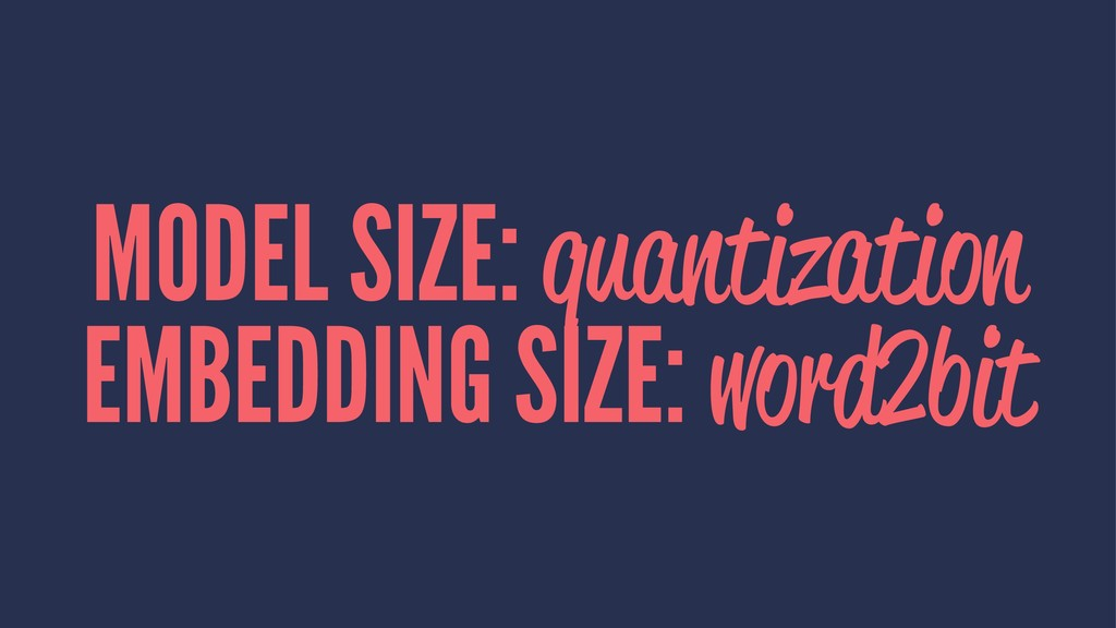 MODEL SIZE: quantization EMBEDDING SIZE: word2b...