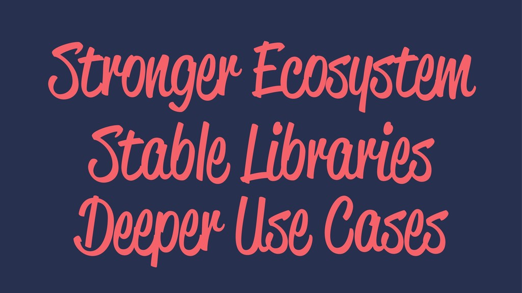 Stronger Ecosystem Stable Libraries Deeper Use ...