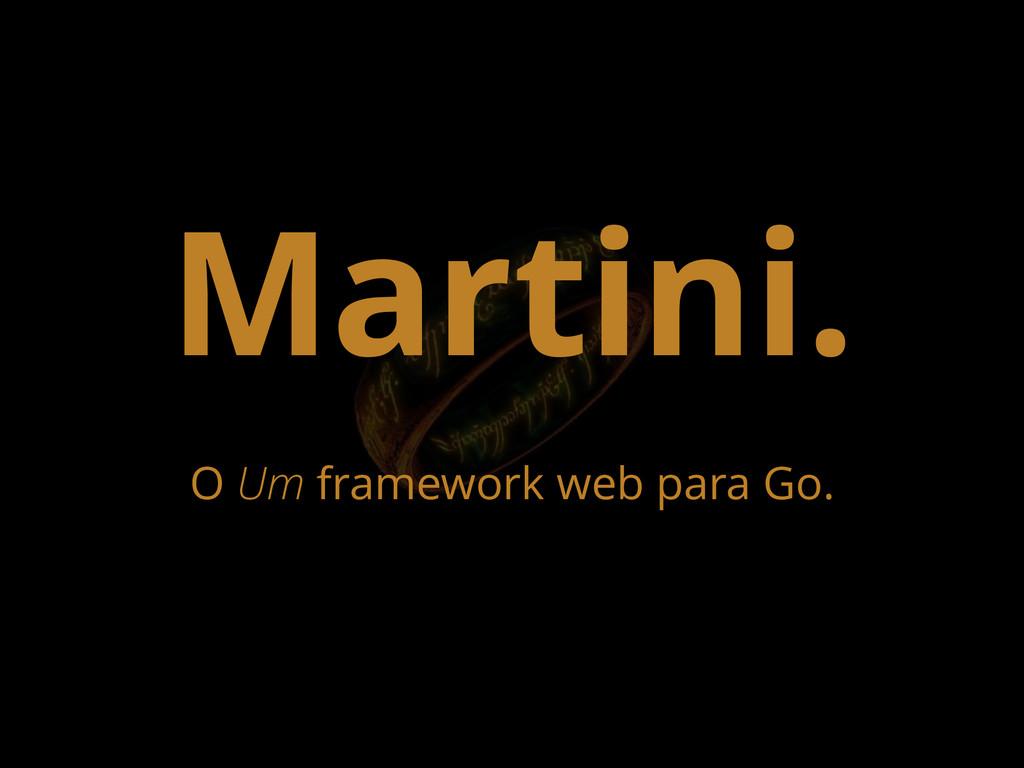 Martini. O Um framework web para Go.