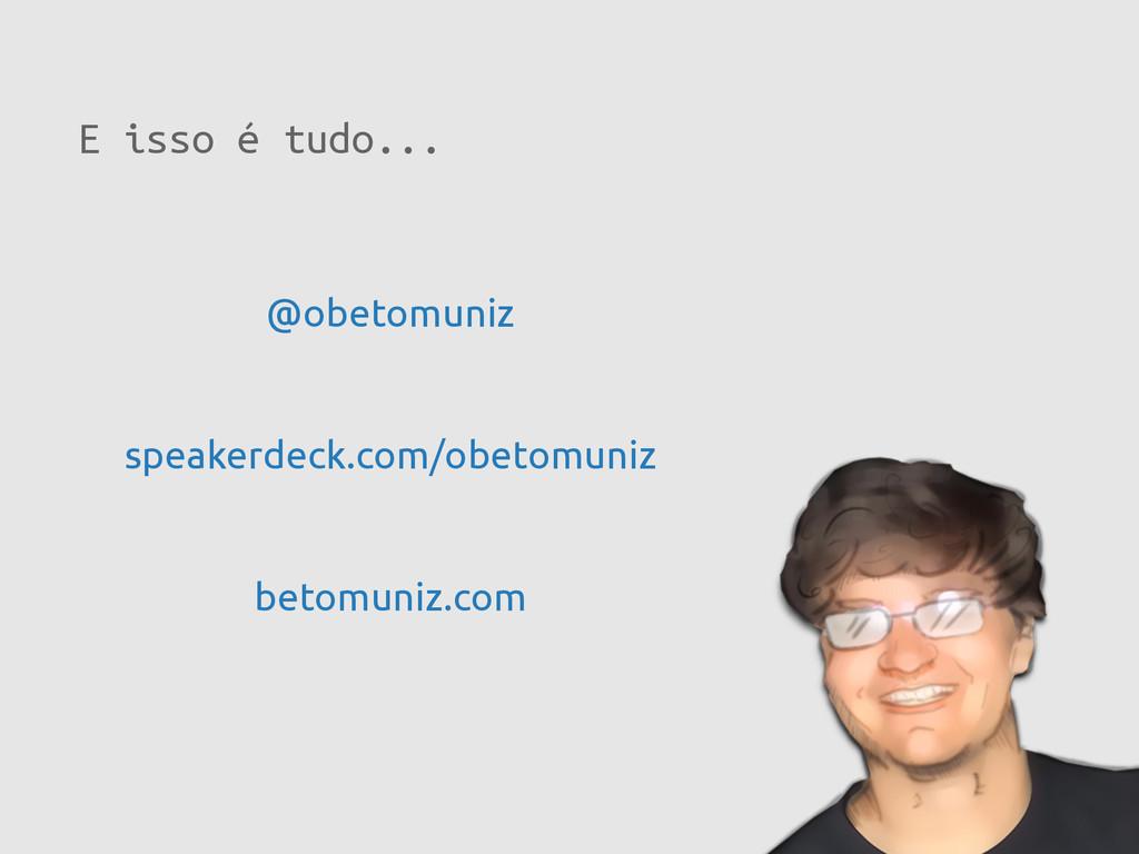 E isso é tudo... betomuniz.com @obetomuniz spea...