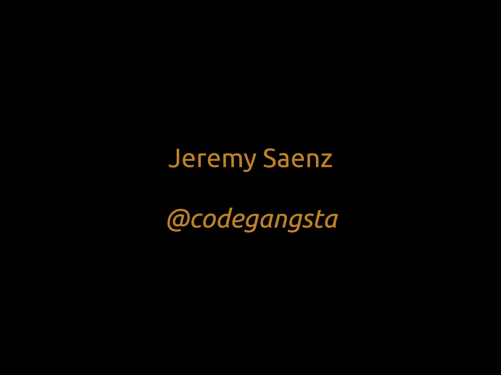 Jeremy Saenz @codegangsta