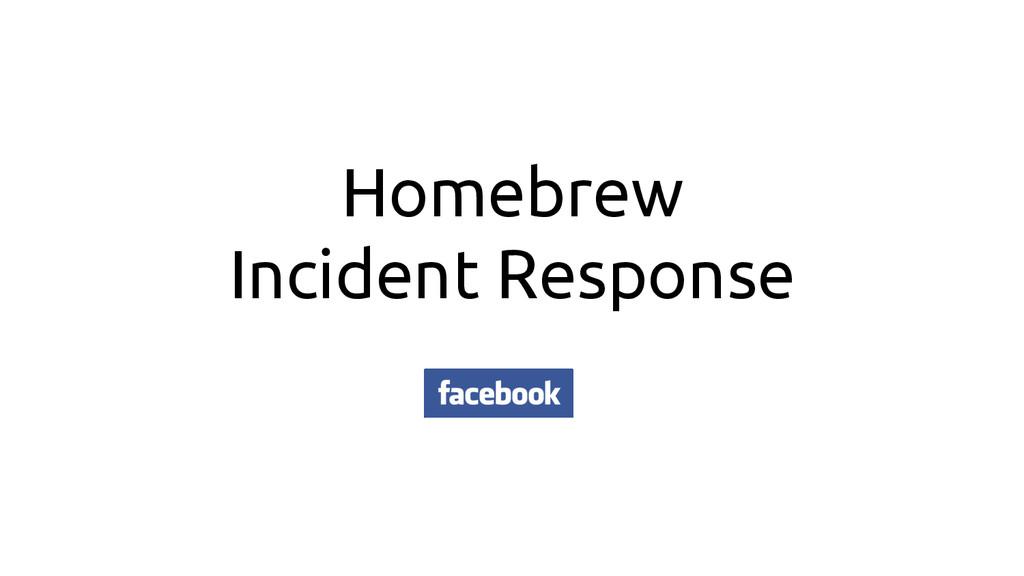 Homebrew Incident Response