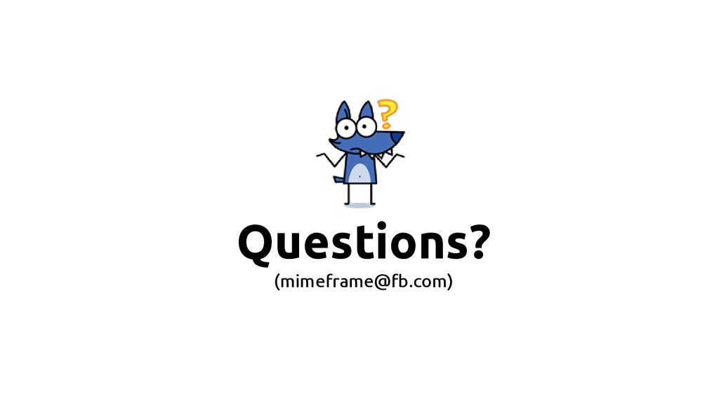 Questions? (mimeframe@fb.com)