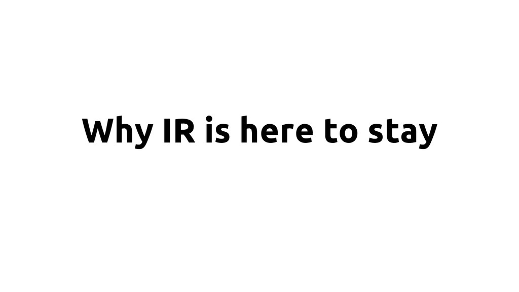 Why IR is here to stay