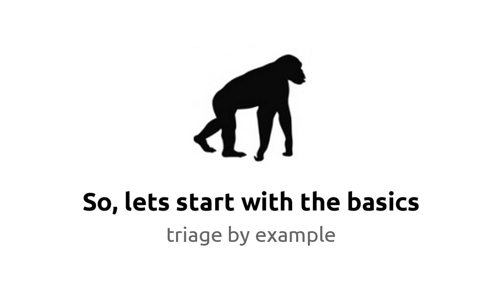 So, lets start with the basics triage by example