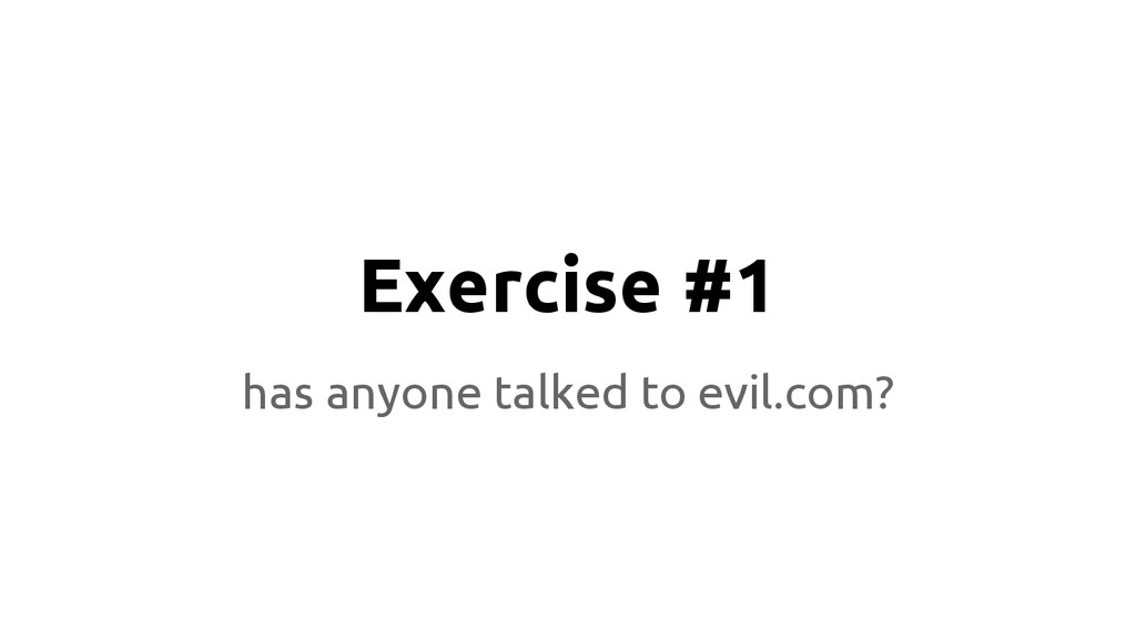 Exercise #1 has anyone talked to evil.com?