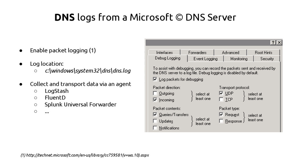 DNS logs from a Microsoft © DNS Server ● Enable...