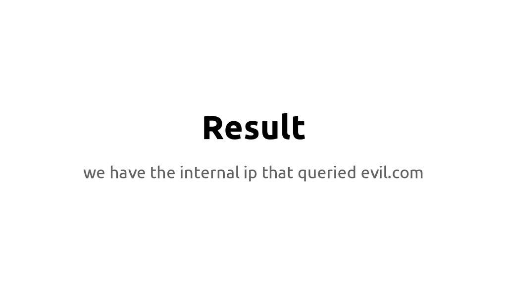 Result we have the internal ip that queried evi...