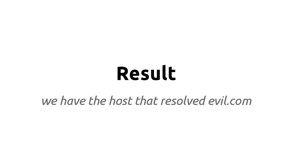 Result we have the host that resolved evil.com