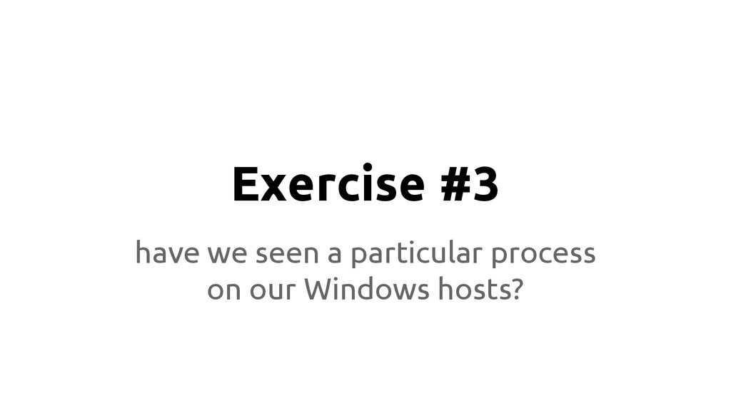 Exercise #3 have we seen a particular process o...