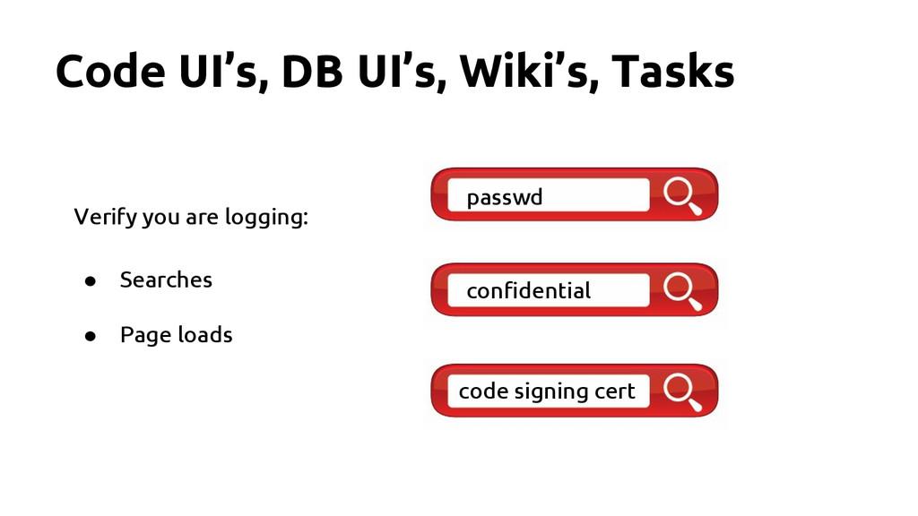 Code UI's, DB UI's, Wiki's, Tasks Verify you ar...
