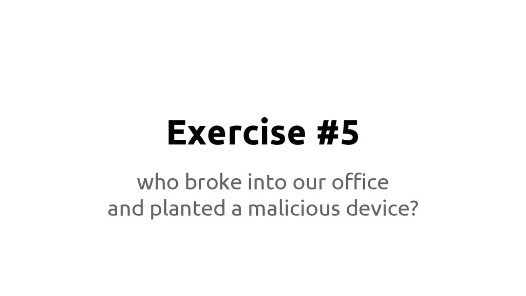 Exercise #5 who broke into our office and plant...
