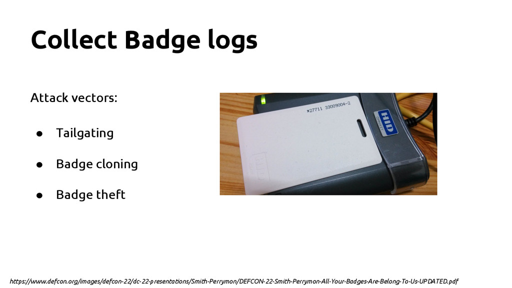 Collect Badge logs Attack vectors: ● Tailgating...