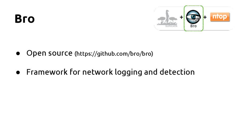 Bro ● Open source (https://github.com/bro/bro) ...