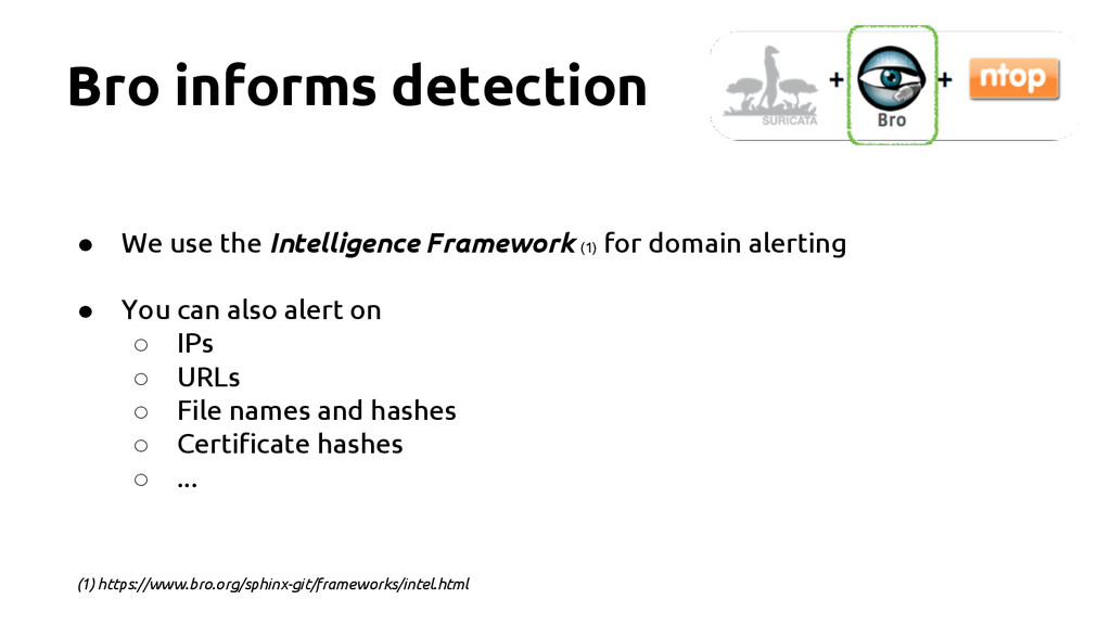 Bro informs detection ● We use the Intelligence...